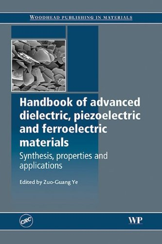 Handbook Of Advanced Dielectric, Piezoelectric And Ferroelectric Materials: Synthesis, Properties And Applications
