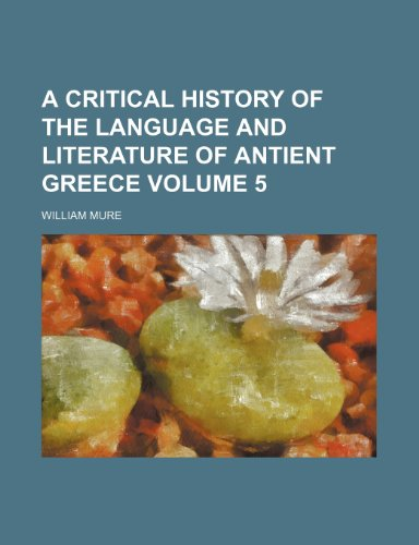 A critical history of the language and literature of antient Greece Volume 5