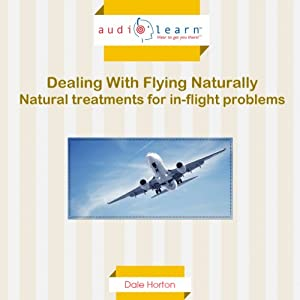 Natural Treatments for In-Flight Problems: Overcome Your Fear of Flying Naturally! | [Dale Horton]