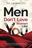 img - for Men Don't Love Women Like You!: The Brutal Truth About Dating, Relationships, and How to Go from Placeholder to Game Changer book / textbook / text book