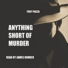 Anything Short of Murder (       UNABRIDGED) by Tony Piazza Narrated by James Romick
