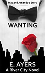 Wanting (Mac and Amanda's Story, A Romance for Today) (A River City Novel)
