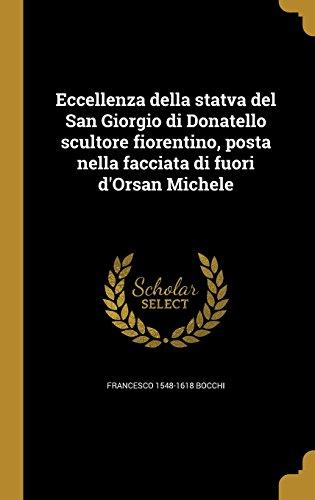 Eccellenza Della Statva del San Giorgio Di Donatello Scultore Fiorentino, Posta Nella Facciata Di Fuori D'Orsan Michele