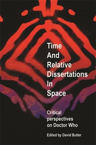 Time and relative dissertations in space: Critical perspectives on 'Doctor Who'