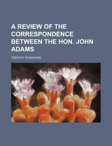A review of the correspondence between the Hon. John Adams