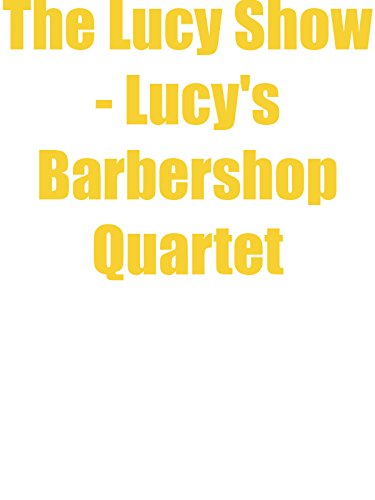 The Lucy Show - Lucy's Barbershop Quartet