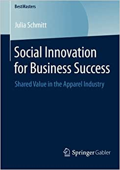 Social Innovation For Business Success: Shared Value In The Apparel Industry (BestMasters)