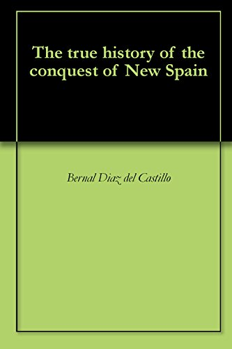 Bernal Diaz del Castillo - The true history of the conquest of New Spain