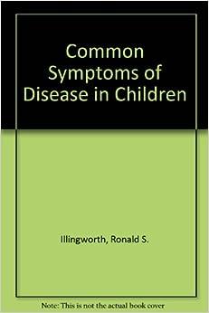 Common Symptoms of Disease in Children: Ronald S ...