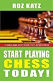 img - for Rosalyn B. Katz: Start Playing Chess Today! : A Quick and Easy Guide to Playing Chess (Paperback); 2011 Edition book / textbook / text book