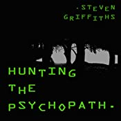 Hunting the Psychopath: The Psychopath Series: Book 2 | Steven Griffiths