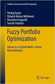 Fuzzy Portfolio Optimization: Advances In Hybrid Multi-criteria Methodologies (Studies In Fuzziness And Soft Computing)