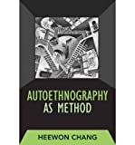 [ [ [ Autoethnography as Method[ AUTOETHNOGRAPHY AS METHOD ] By Chang, Heewon ( Author )Dec-01-2007 Paperback