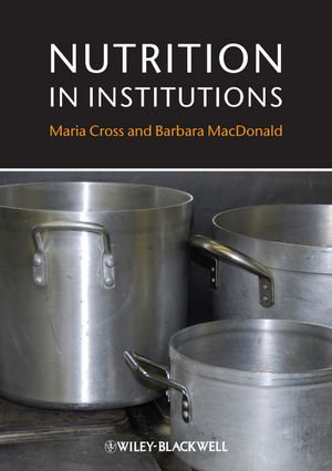 Nutrition in Institutions Maria Cross Barbara Macdonald Wiley-Blackwell (an impr