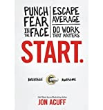 START {Start}: Punch Fear in the Face, Escape Average and Do Work that Matters [Hardcover] Jon Acuff (START) (start)