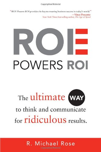 ROE Powers ROI: The Ultimate Way to Think and Communicate for Ridiculous Results