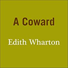 A Coward (       UNABRIDGED) by Edith Wharton Narrated by John Chancer