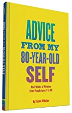What advice would your 80-year-old self give you? That is the question artist Susan O'Malley, who was herself to die far too young, asked more than a hundred ordinary people of every age, from every walk of life. She then transformed their responses ...