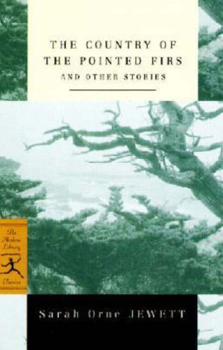 The Country of the Pointed Firs and Other Stories (Modern Library Classics)