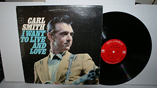 Carl Smith - I Want to Live & Love - Zortam Music