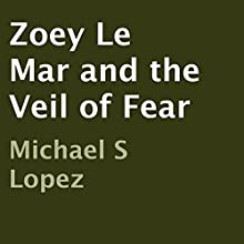 Zoey Le Mar and the Veil of Fear (       UNABRIDGED) by Michael S Lopez Narrated by Rina Adachi