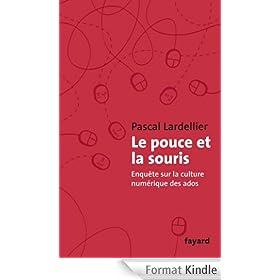 Le Pouce et la Souris : Enqu�te sur la culture num�rique des ados (Documents)