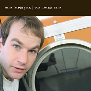 Two Drink Mike | [Mike Birbiglia]