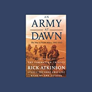 An Army at Dawn: The War in North Africa, 1942-1943 | [Rick Atkinson]