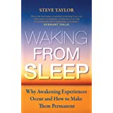 Waking From Sleep: Why Awakening Experiences Occur and How to Make them Permanentby Steve Taylor