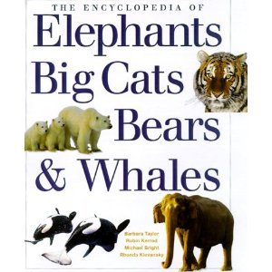 The Encyclopedia of Elephants Big Cats Bears & Whales, Taylor, Barbara, Robin Kerrod; Michael B