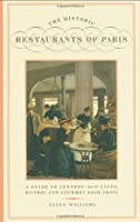 The Historic Restaurants Of Paris: A Guide to Century-Old Cafes' Bistros and Gourmet Food Shops (City Secrets)