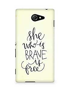 AMEZ she who is brave is free Back Cover For Sony Xperia M2 D2302