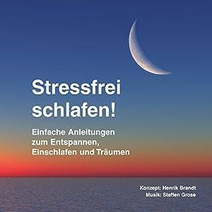 Stressfrei schlafen! Einfache Anleitungen zum Entspannen, Einschlafen und Träumen Hörbuch