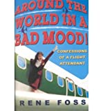 img - for [(Around the World in a Bad Mood: Confessions of a Flight Attendant )] [Author: Rene Foss] [Apr-2002] book / textbook / text book