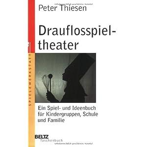 Drauflosspieltheater: Ein Spiel- und Ideenbuch für Kindergruppen, Schule und Familie (Bel