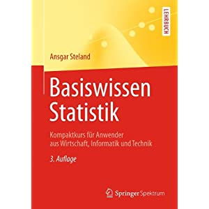 Basiswissen Statistik: Kompaktkurs für Anwender aus Wirtschaft, Informatik und Technik (S