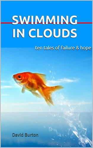 Swimming In Clouds: ten tales of failure & hope