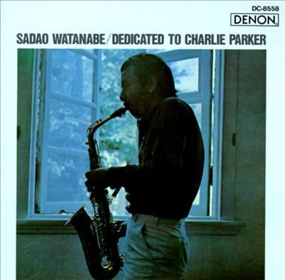 Dedicated to Charlie Parker by Sadao Watanabe