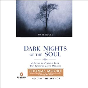 Dark Nights of the Soul: A Guide to Finding Your Way Through Life's Ordeals | [Thomas Moore]