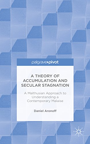 A Theory of Accumulation and Secular Stagnation: A Malthusian Approach to Understanding a Contemporary Malaise PDF