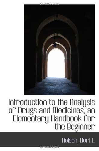 Introduction to the Analysis of Drugs and Medicines, an Elementary Handbook for the Beginner