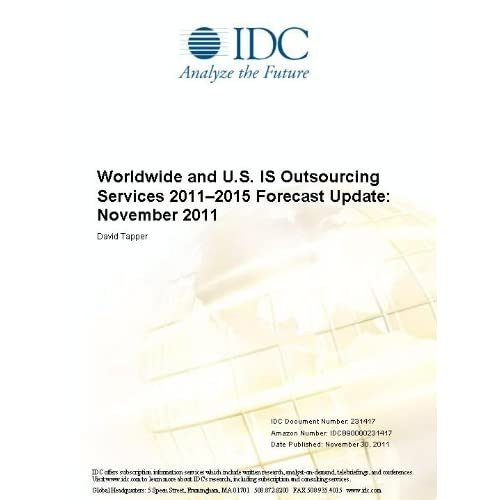 Worldwide and U.S. IS Outsourcing Services 2011-2015 Forecast Update: November 2011 David Tapper