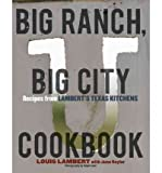 img - for [ Big Ranch, Big City Cookbook: Recipes from Lambert's Texas Kitchens BY Lambert, Louis ( Author ) ] { Hardcover } 2011 book / textbook / text book