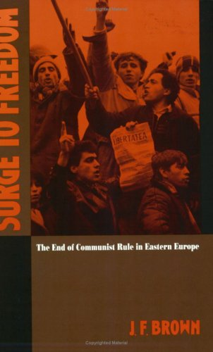 Surge to Freedom: The End of Communist Rule in Eastern Europe (Soviet and East European Studies), J. F.Brown