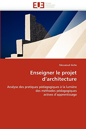 Enseigner le projet d'architecture: Analyse des pratiques pédagogiques à la lumière des méthodes pédagogiques actives d'apprentissage