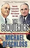 The Conquerors: Roosevelt, Truman and the Destruction of Hitler's Germany, 1941-1945 (143529839X) by Beschloss, Michael R.
