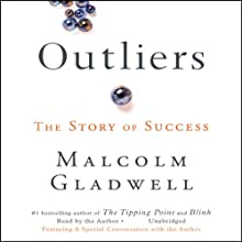 Outliers: The Story of Success (       UNABRIDGED) by Malcolm Gladwell Narrated by Malcolm Gladwell