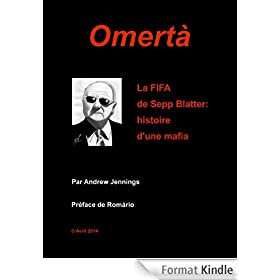 Omert�: La FIFA de Sepp Blatter. Histoire d'une mafia.