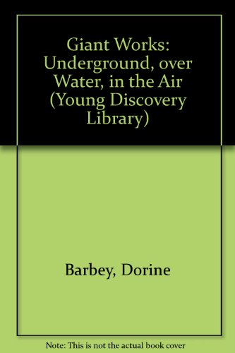 giant-works-underground-over-water-in-the-air-young-discovery-library