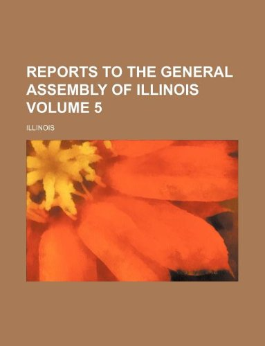 Reports to the General Assembly of Illinois Volume 5